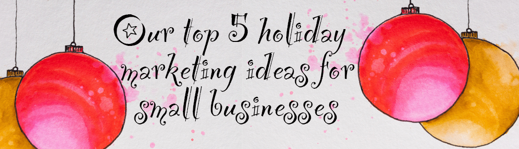 Top 5 holiday marketing ideas for small businesses