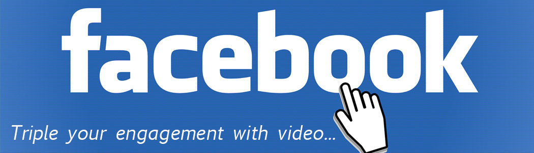 Facebook video triples engagement.