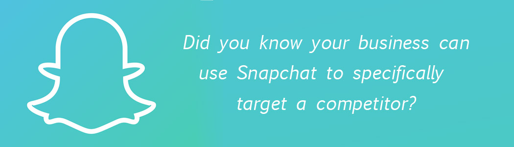 Target competitors with Snapchat.